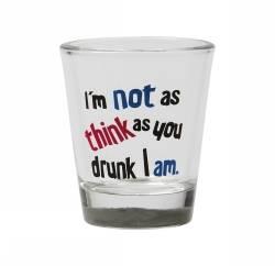 Shotglas - I'M Not As Think As Drunk I Am